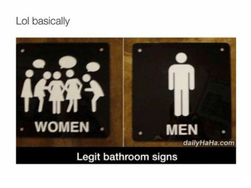 Funny Lol And Women Basically WOMEN MEN Daily HaHa Com Legit Bathroom