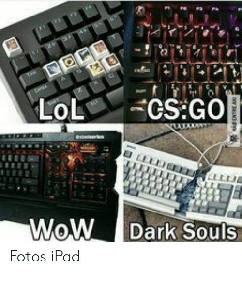 LoL CSGO Eres WoW Dark Souls Fotos iPad