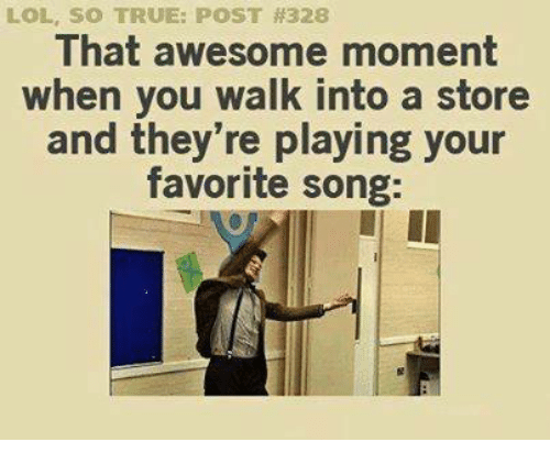 lol so true post 328 that awesome moment when you 11345481 lol so true post 328 that awesome moment when you walk into a