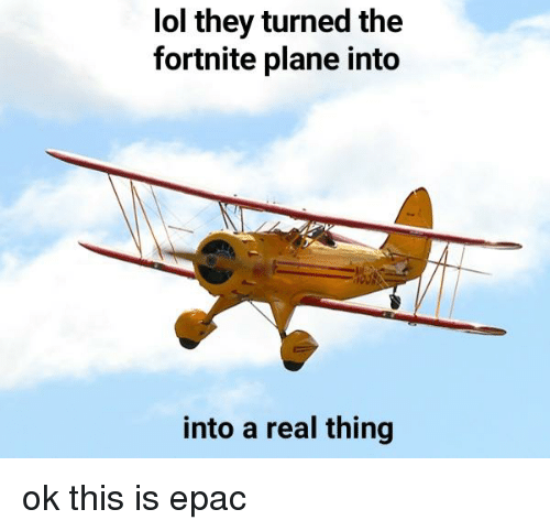 Lol They Turned The Fortnite Plane Into Into A Real Thing Lol Meme