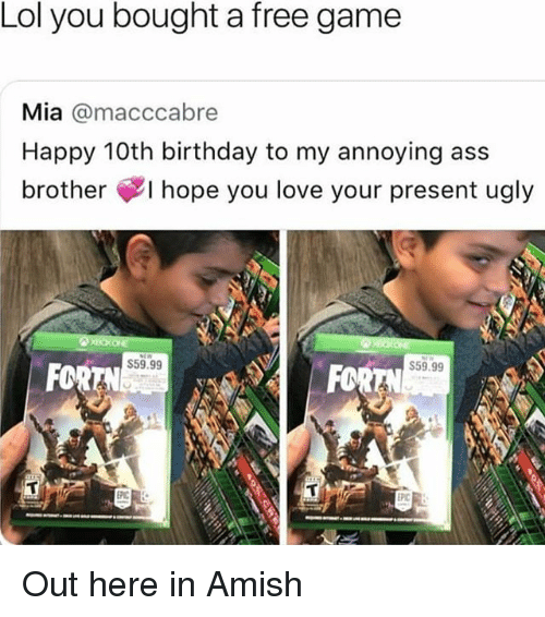 Ass, Birthday, and Lol: Lol you bought a free game  Mia @macccabre  Happy 10th birthday to my annoying ass  brother hope you love your present ugly  $59.99  S59.99  FORTN  FCR  EPC Out here in Amish