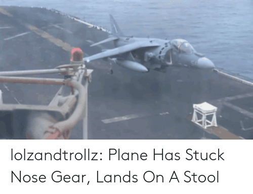 Tumblr, Blog, and Com: lolzandtrollz:  Plane Has Stuck Nose Gear, Lands On A Stool