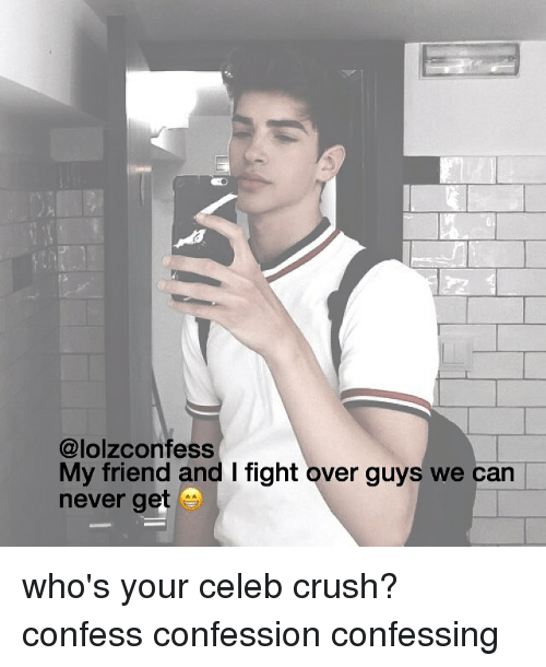Crush, Memes, and Never: @lolzconfess  My friend and l fight over guys we can  never get who's your celeb crush? confess confession confessing