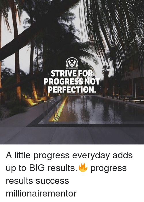 Memes, Success, and 🤖: LON MENTOR  STRIVE FO  PROGRESS  PERFECTION. A little progress everyday adds up to BIG results.🔥 progress results success millionairementor