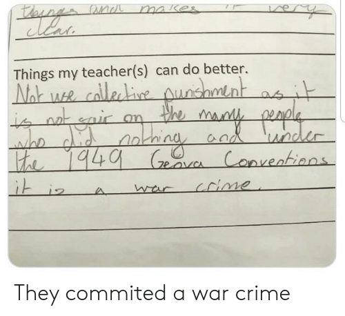 Crime, Teacher, and War: lon  Things my teacher(s) can do better. They commited a war crime