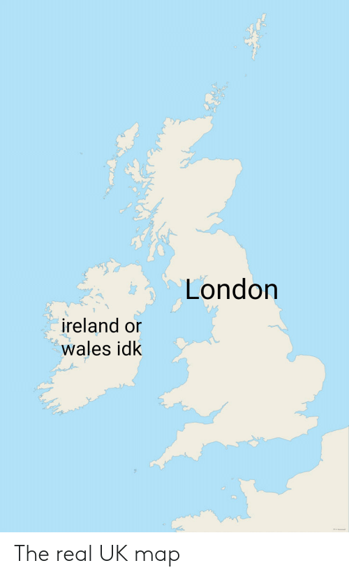 Map Of Ireland And Wales.London Ireland Or Wales Idk The Real Uk Map Ireland Meme On Me Me