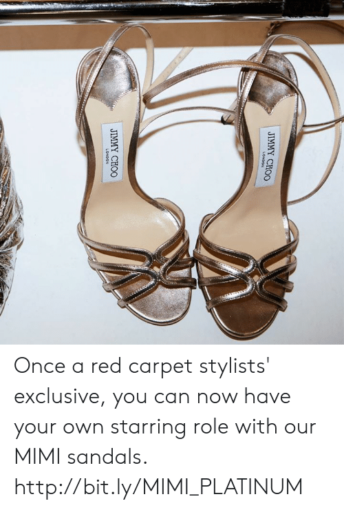 Jimmy Choo, Memes, and Http: LONDON  JIMMY CHOO Once a red carpet stylists' exclusive, you can now have your own starring role with our MIMI sandals.  http://bit.ly/MIMI_PLATINUM