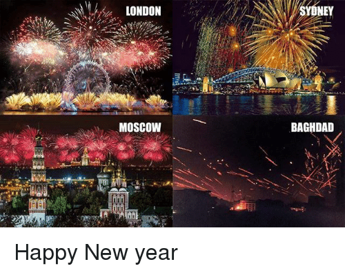 Memes, New Year's, and Happy: LONDOn  SYDNEY  MOSCOW  BAGHDAD Happy New year