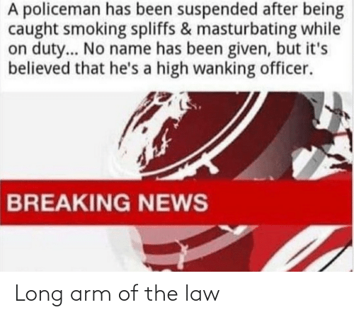 Arm, Law, and The: Long arm of the law