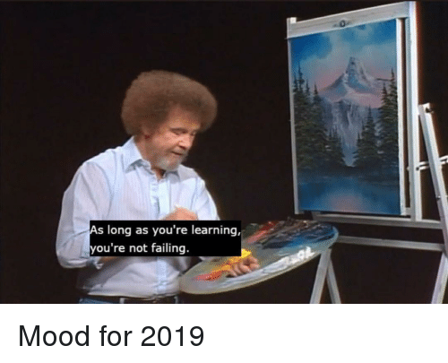 Mood, For, and Youre: long as you're learning,  ou're not failing. Mood for 2019