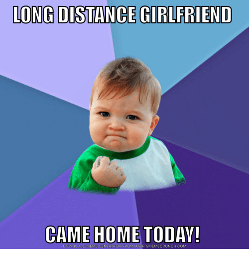 Meme, Home, and Http: LONG DISTANCE GIRLFRIEND  CAME HOME TODAY  DOWNLOAD MEME GENERATOR FROM HTTP://MEMECRUNCH.COM