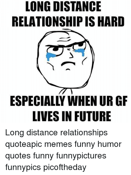 Funny Future And Memes Long Distance Relationship Is Hard Lives In Future Long