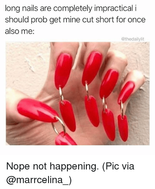 long nails are completely impractical i should prob get mine 18816031 ✅ 25 best memes about long nails long nails memes