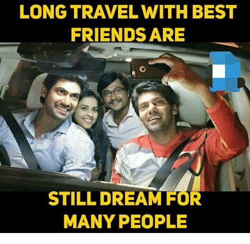 Friends, Memes, and Best: LONG TRAVEL WITH BEST  FRIENDS ARE  STILL DREAM FOR  MANY PEOPLE