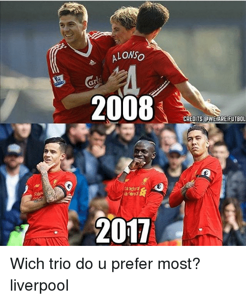 Memes, Liverpool F.C., and 🤖: LONSo  2008  tered  2017  CREDITS aWE ARE FUTBOL Wich trio do u prefer most? liverpool