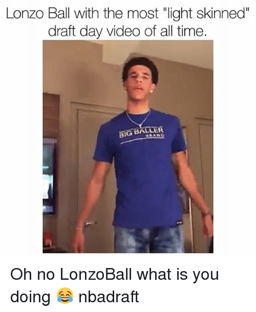 "Funny, Time, and Video: Lonzo Ball with the most ""light skinned""  draft day video of all time.  RA  BIG BAL Oh no LonzoBall what is you doing 😂 nbadraft"