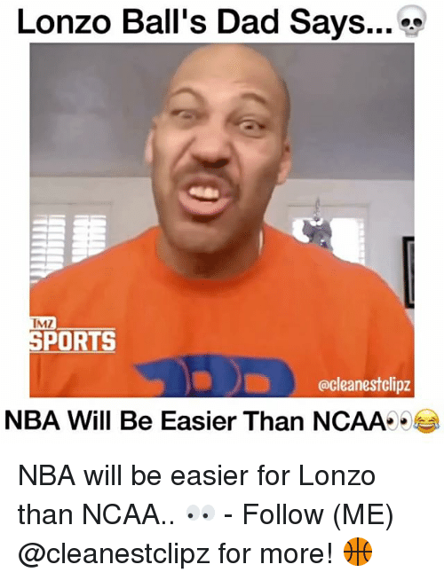Dad, Memes, and Nba: Lonzo Ball's Dad Says  IMI  SPORTS  cleanestclipz  NBA Will Be Easier Than NCAA NBA will be easier for Lonzo than NCAA.. 👀 - Follow (ME) @cleanestclipz for more! 🏀