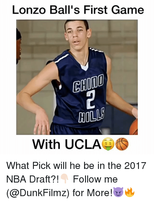 Memes, Nba Draft, and 🤖: Lonzo Ball's First Game  HILL  With UCLA What Pick will he be in the 2017 NBA Draft?!👇🏻 Follow me (@DunkFilmz) for More!😈🔥