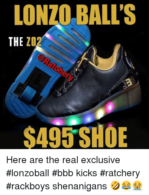 Bbb, Memes, and Shenanigans: LONZO BALL'S  THE  20  $495 SHOE Here are the real exclusive #lonzoball #bbb kicks #ratchery #rackboys shenanigans 🤣😂😭