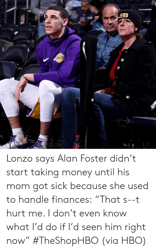"""Hbo, Money, and Sick: Lonzo says Alan Foster didn't start taking money until his mom got sick because she used to handle finances:  """"That s--t hurt me. I don't even know what I'd do if I'd seen him right now"""" #TheShopHBO  (via HBO)"""