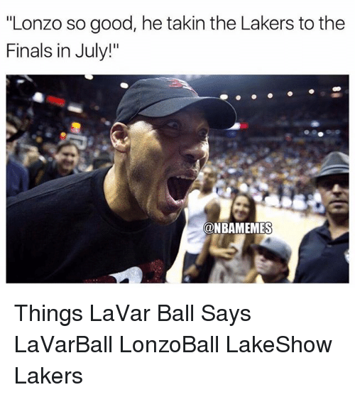 "Finals, Los Angeles Lakers, and Memes: ""Lonzo so good, he takin the Lakers to the  Finals in July!""  @NBAMEMES Things LaVar Ball Says LaVarBall LonzoBall LakeShow Lakers"