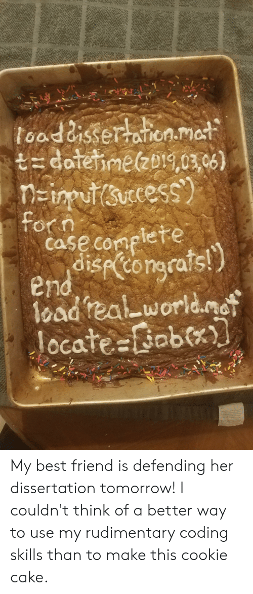 Best Friend, Best, and Cake: lood disser anon.mot  or n  Case complete  oad real worlmo My best friend is defending her dissertation tomorrow! I couldn't think of a better way to use my rudimentary coding skills than to make this cookie cake.