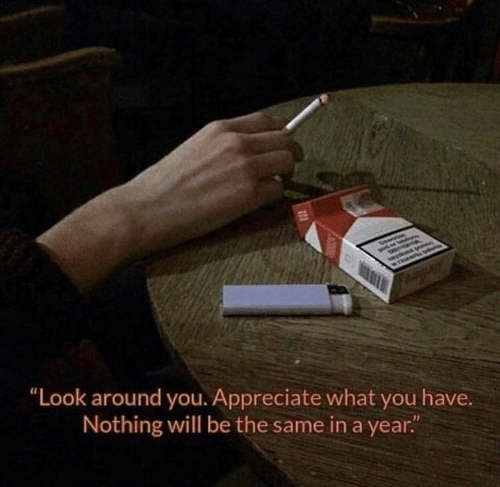 """Appreciate, Look Around You, and Will: """"Look around you. Appreciate what you have.  Nothing will be the same in a year."""
