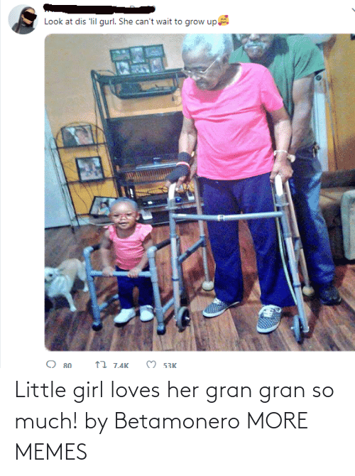 Dank, Memes, and Target: Look at dis 'lil gurl. She can't wait to grow up  O 53K  17 7.4K  O 80 Little girl loves her gran gran so much! by Betamonero MORE MEMES