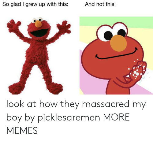 Dank, Memes, and Target: look at how they massacred my boy by picklesaremen MORE MEMES