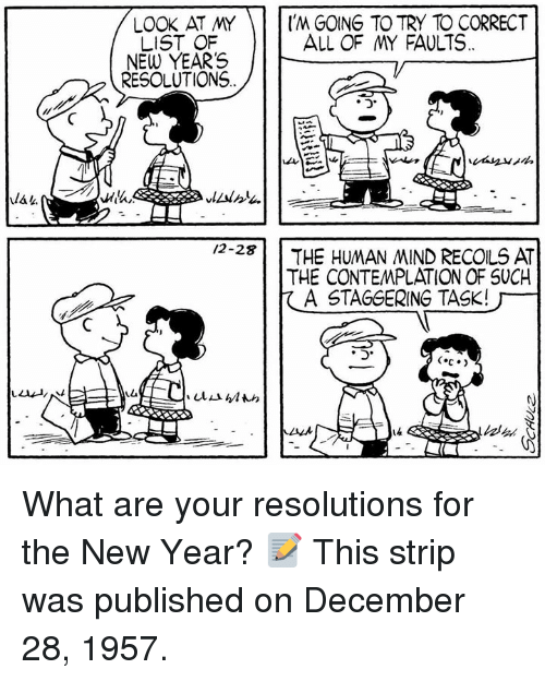 Memes, New Year's, and Mind: LOOK AT MY'M GOING TO TRY TO CORRECT  LIST OF  NEW YEARS /  ALL OF MY FAULTS  RESOLUTIONS  /2-2  THE HUMAN MIND RECOLS AT  THE CONTEMPLATION OF SUCH  A STAGGERING TASK!厂- What are your resolutions for the New Year? 📝 This strip was published on December 28, 1957.