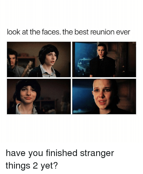 Best, Girl Memes, and Reunion: look at the faces. the best reunion ever have you finished stranger things 2 yet?