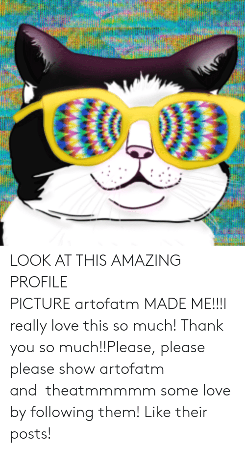 Love, Tumblr, and Thank You: LOOK AT THIS AMAZING PROFILE PICTUREartofatmMADE ME!!!I really love this so much! Thank you so much!!Please, please please showartofatm andtheatmmmmmsome love by following them! Like their posts!