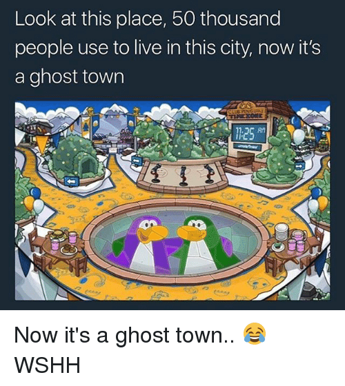 Memes, Wshh, and Ghost: Look at this place, 50 thousand  people use to live in this city, now it's  a ghost town Now it's a ghost town.. 😂 WSHH