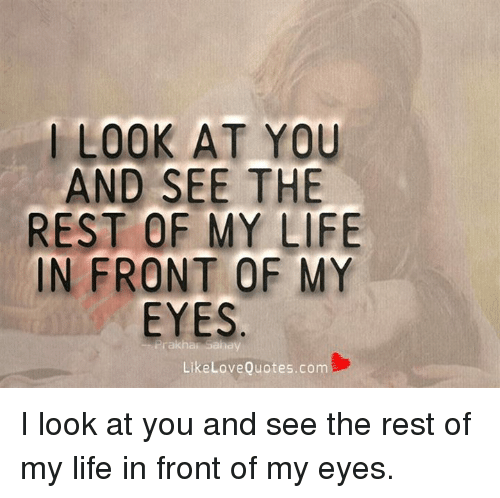 Life, Love, And Memes: LOOK AT YOU AND SEE THE REST OF MY