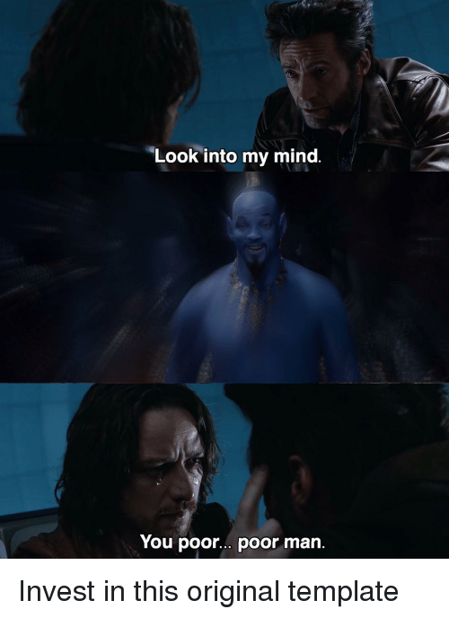 Mind, Invest, and Template: Look into my mind.  You poor.. poor man.