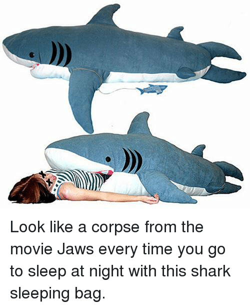 Go to Sleep, Memes, and Shark: Look like a corpse from the movie
