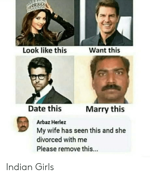 Girls, Date, and Wife: Look like this  Want this  Date this  Marry this  Arbaz Herlez  My wife has seen this and she  divorced with me  Please remove this... Indian Girls