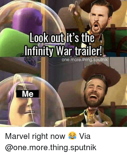 look out its the infiniti war tralerl one more thing sputnik me marvel right 26534584 ✅ 25 best memes about one more thing one more thing memes