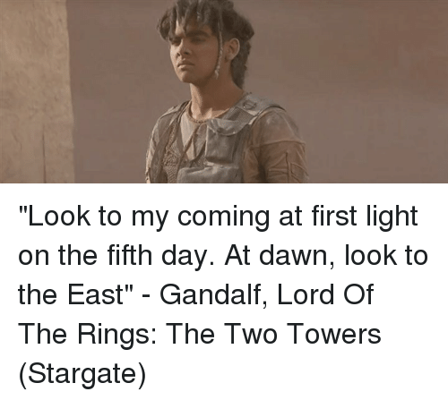 """Gandalf, Dawn, and Lord of the Rings: """"Look to my coming at first light on the fifth day. At dawn, look to the East"""" - Gandalf, Lord Of The Rings: The Two Towers (Stargate)"""