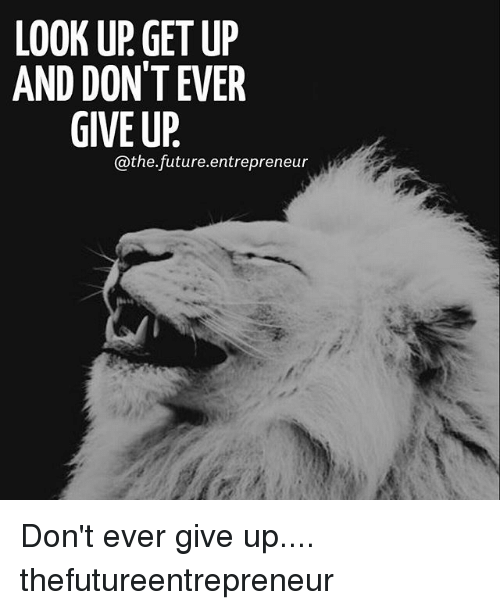 Memes, 🤖, and  Look Up: LOOK UP GET UP  AND DON'T EVER  GIVE UP  @the future entrepreneur Don't ever give up.... thefutureentrepreneur