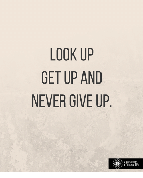 Look Up Quotes LOOK UP GET UP AND NEVER GIVE UP QUOTES& THOUGHTS | Meme on ME.ME Look Up Quotes