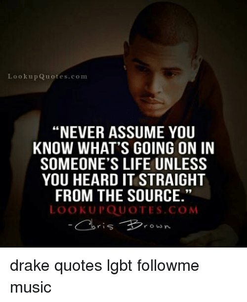 Look Up Quotescom Never Assume You Know Whats Going On In Someones