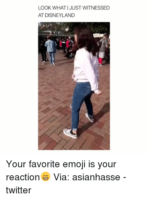 Disneyland, Emoji, and Memes: LOOK WHAT I JUST WITNESSED  AT DISNEYLAND Your favorite emoji is your reaction😁 Via: asianhasse - twitter