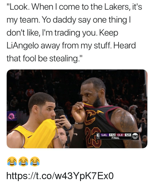 "Los Angeles Lakers, Memes, and Yo: ""Look. When I come to the Lakers, it's  my team. Yo daddy say one thing l  don't like, I'm trading you. Keep  LiAngelo away from my stuff. Heard  that fool be stealing.""  121  FINAL 😂😂😂 https://t.co/w43YpK7Ex0"
