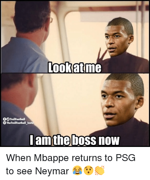 Memes, Neymar, and 🤖: Lookatme  0 TrollFootball  OTheTrollFootball Inst  amthe boss now When Mbappe returns to PSG to see Neymar 😂😯👏