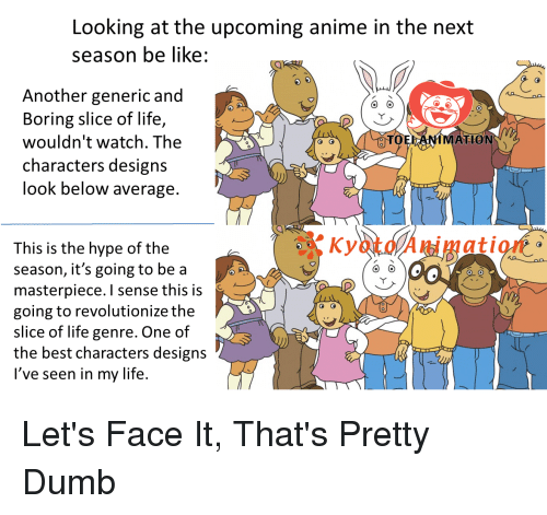 Anime Be Like And Dumb Looking At The Upcoming In Next