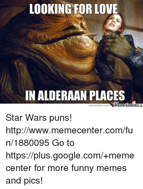 Looking For Love In Alderaan Places Meme Center Com Star Wars Puns