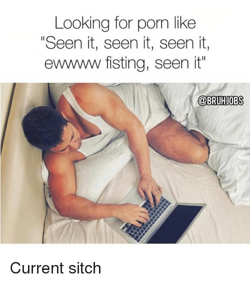 "Memes, Porn, and 🤖: Looking for porn like  ""Seen it, seen it, seen it,  ewwww fisting, seen it"" Current sitch"