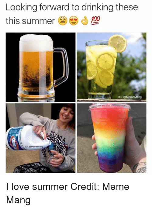 looking forward to drinking these this summer 100 ig meme 16266414 ✅ 25 best memes about i love summer i love summer memes,Summer Memes 2017