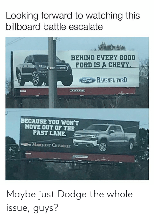 Billboard, Memes, and Dodge: Looking forward to watching this  billboard battle escalate  BEHIND EVERY GOOD  FORD IS A CHE  FordRAVENEL FORD  BECAUSE YOU WON T  MOVE OUT OF THE  FAST LANE  MARCHANT CHI1201 Maybe just Dodge the whole issue, guys?